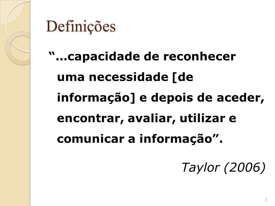 Definições ...capacidade de reconhecer uma necessidade [de informação] e depois de aceder, encontrar, avaliar, utilizar e comunicar a informação .